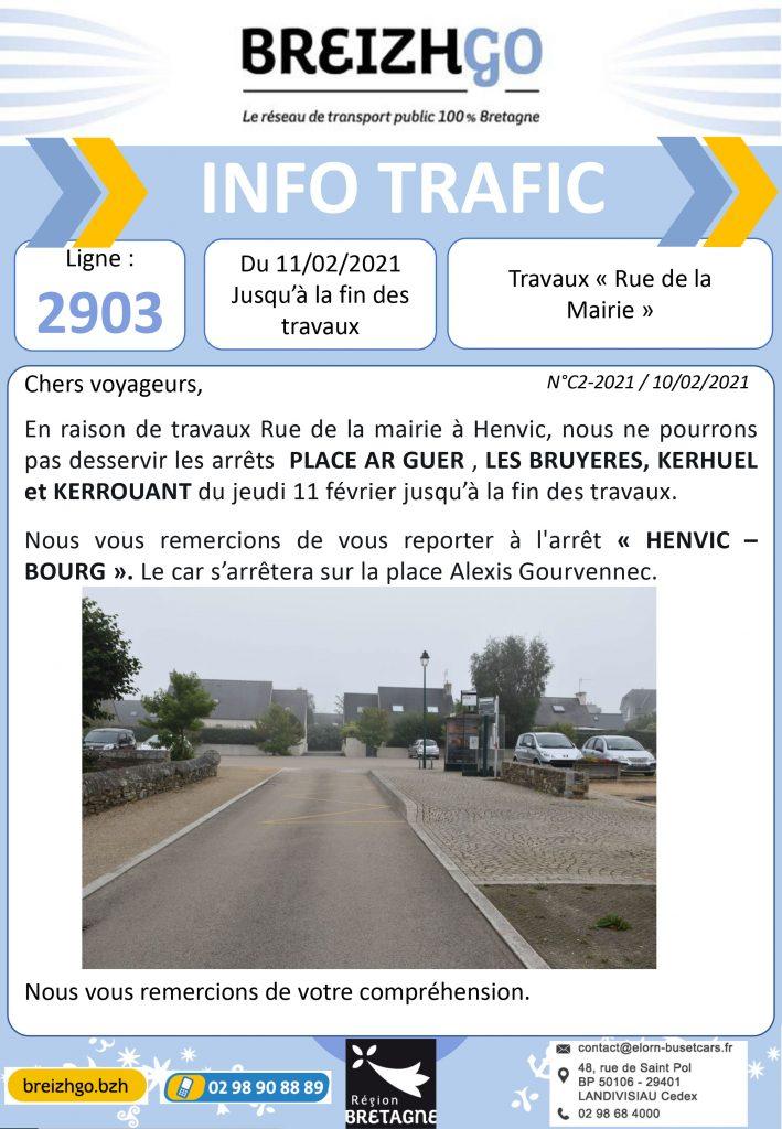 Ligne 2903, en raison de travaux Rue de la mairie à Henvic, nous ne pourrons pas desservir les arrêts PLACE AR GUER , LES BRUYERES, KERHUEL et KERROUANT du jeudi 11 février jusqu'à la fin des travaux.  Nous vous remercions de vous reporter à l'arrêt « HENVIC –BOURG ». Le car s'arrêtera sur la place Alexis Gourvennec.